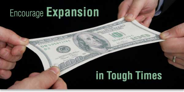 Encourage expansion in tough times